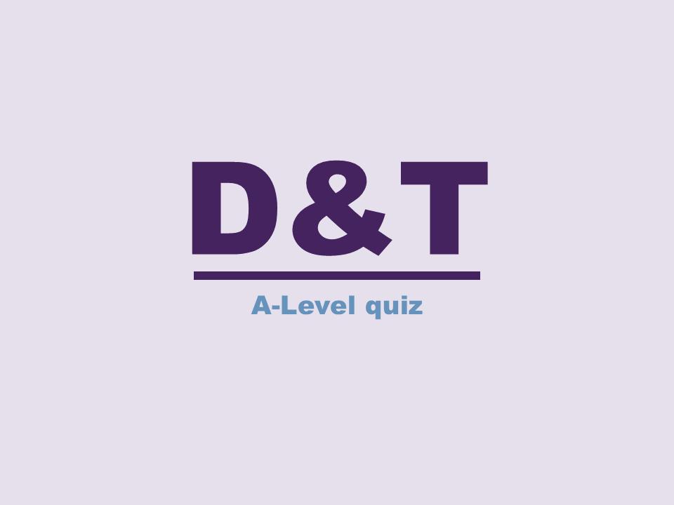 A-Level Quiz #1.7 Digital design and manufacture