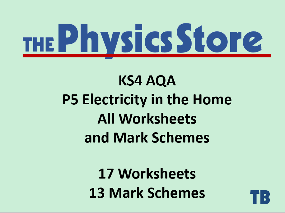 KS4 Physics AQA P5 Electricity in the Homes Topic - 17 Worksheets and 13 Mark Schemes Only Bundle