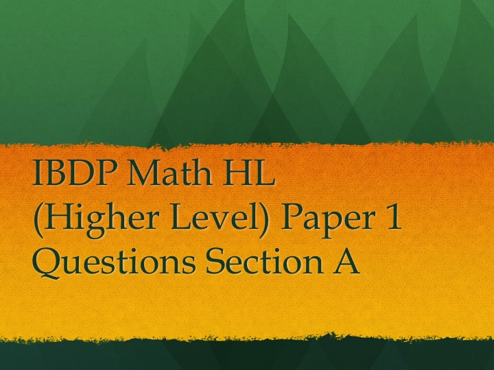 IBDP Math HL (Higher Level) Paper 1 Section A
