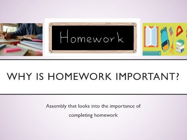 Why is Homework Important? Assembly