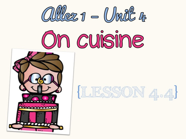 Allez 1 - Unit 4 - On cuisine - 4.4