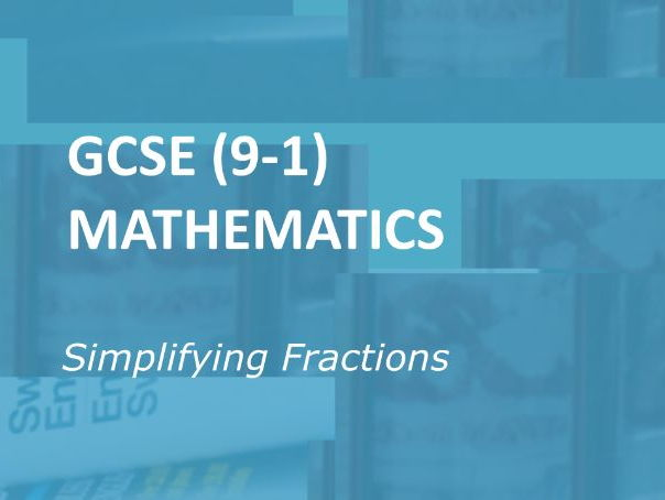 GCSE Mathematics (9-1).  Simplifying Fractions.
