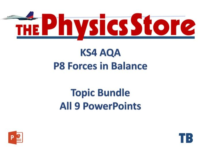 KS4 Physics AQA P8 Forces in Balance - 9 PowerPoints Only Bundle