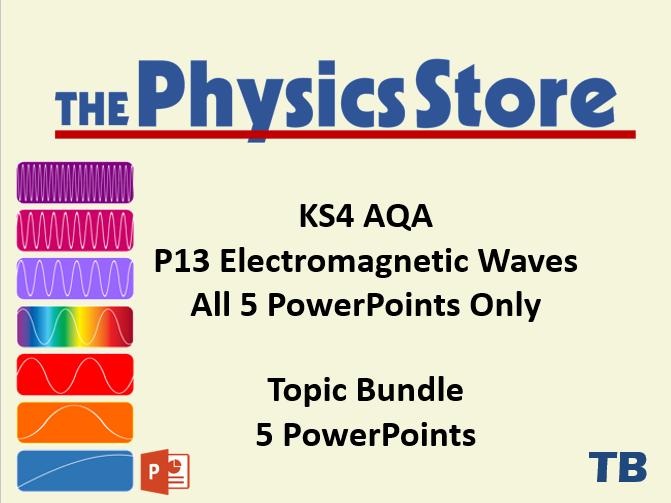 KS4 GCSE Physics AQA P13 Electromagnetic Waves Topic - 5 PowerPoints Only Bundle
