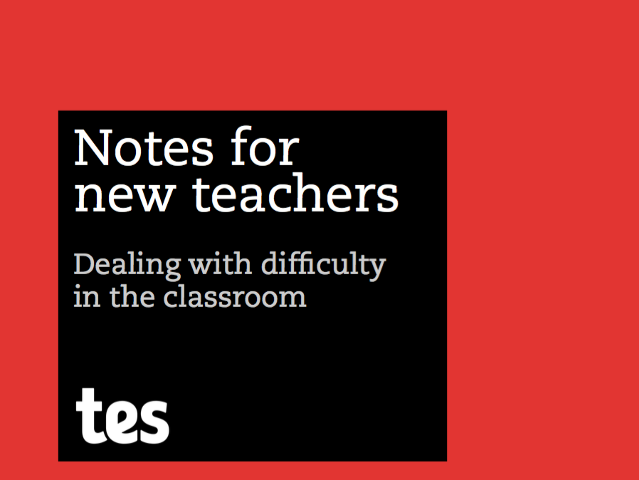 Notes for new teachers - Dealing with difficulty in the classroom