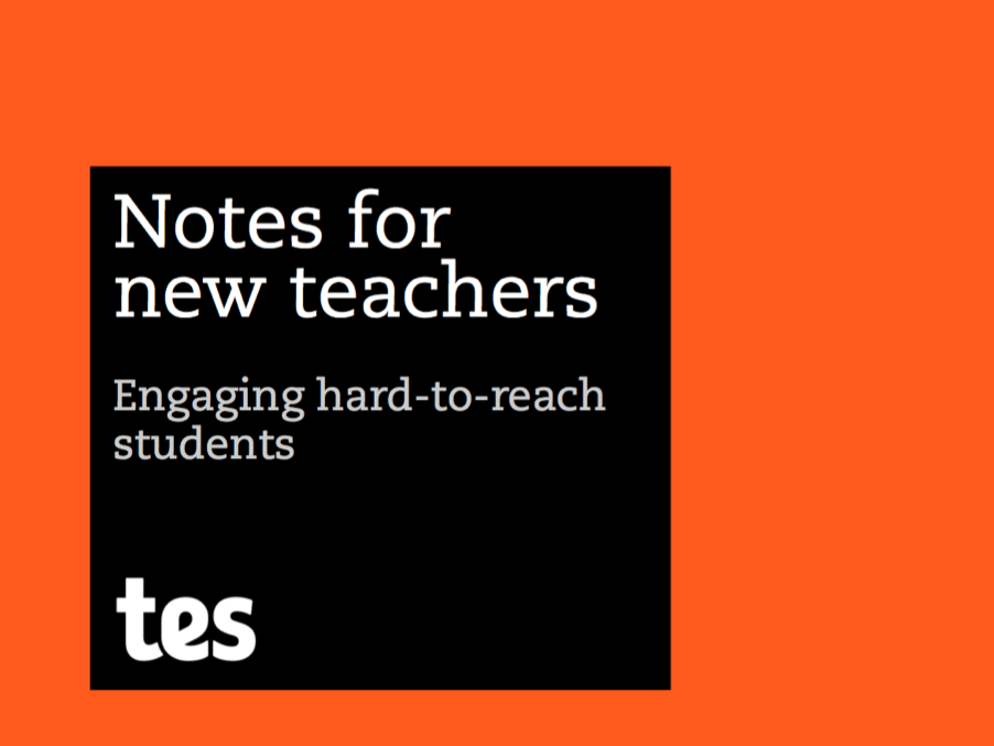 Notes for new teachers - Engaging hard-to-reach students