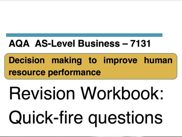 Quick-fire questions - AQA Business AS Level 7131 - Unit 6: Decision making to improve HR