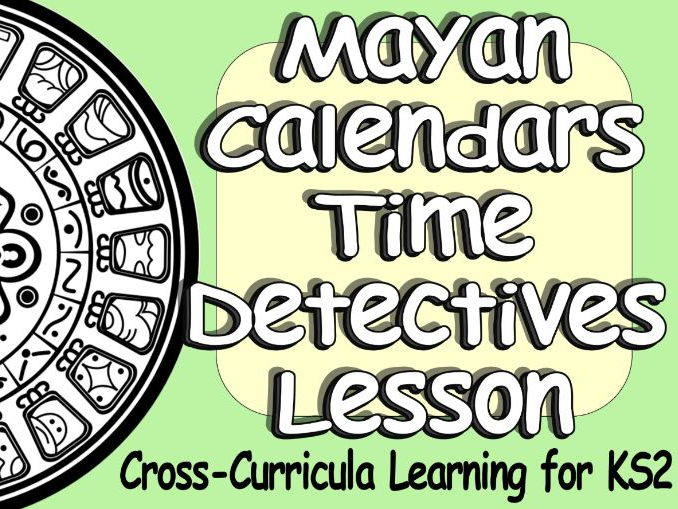 KS2 Mayan Calendar and How the Mayans Measured Time - Engaging Cross-Curricula Complete Lesson