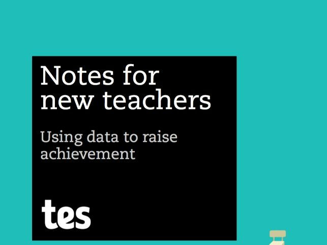 Notes for new teachers - Using data to raise achievement
