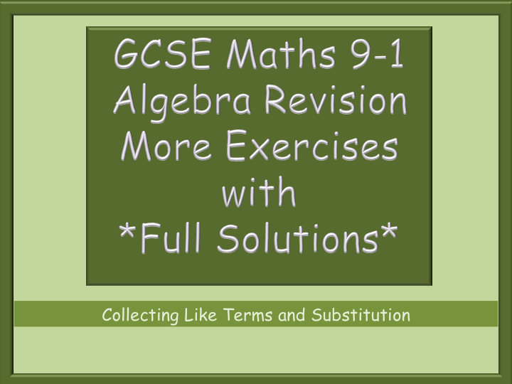GCSE -  More algebra revision 9-1 - Collecting like terms - Substitution -  with Full Solutions