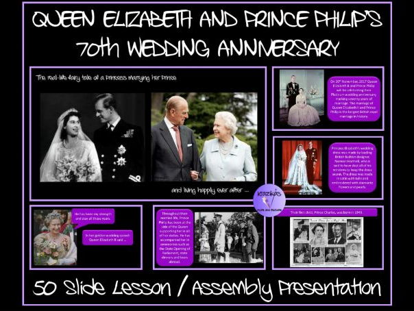Queen Elizabeth and Prince Philip's 70th Wedding Anniversary - 50 Slide Lesson / Assembly PowerPoint
