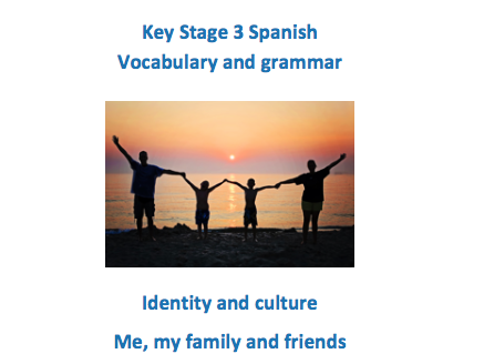 Key Stage 3 Spanish - Me, my family and friends - vocab and grammar booklet