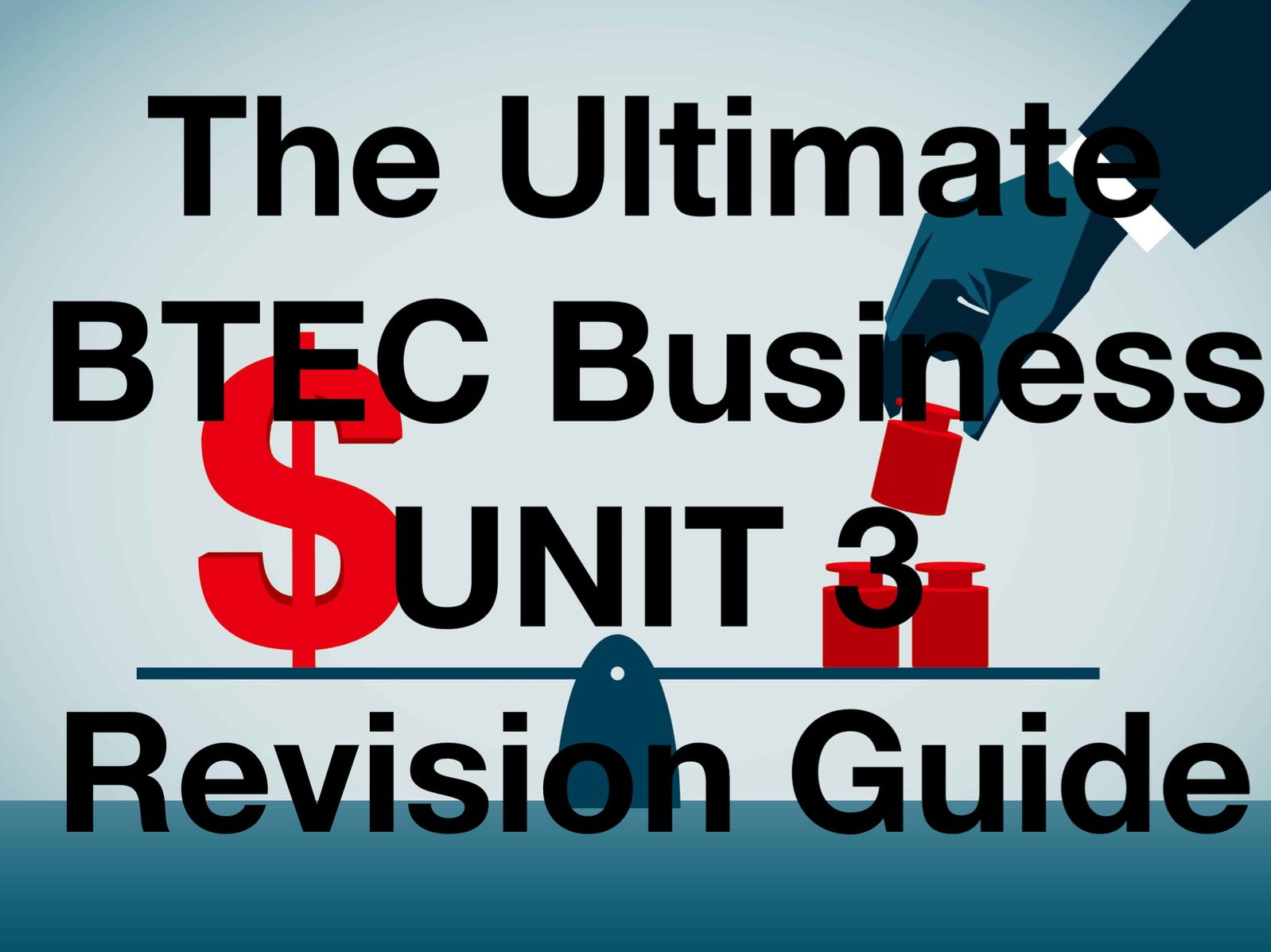 The Ultimate BTEC Level 3 Unit 3 Business Revision Guide