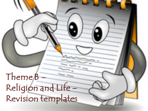 AQA GCSE RELIGIOUS STUDIES – REVISION TEMPLATES FOR THEME B – LIFE