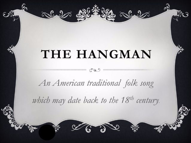 """Hangman"" A traditional American folk song."