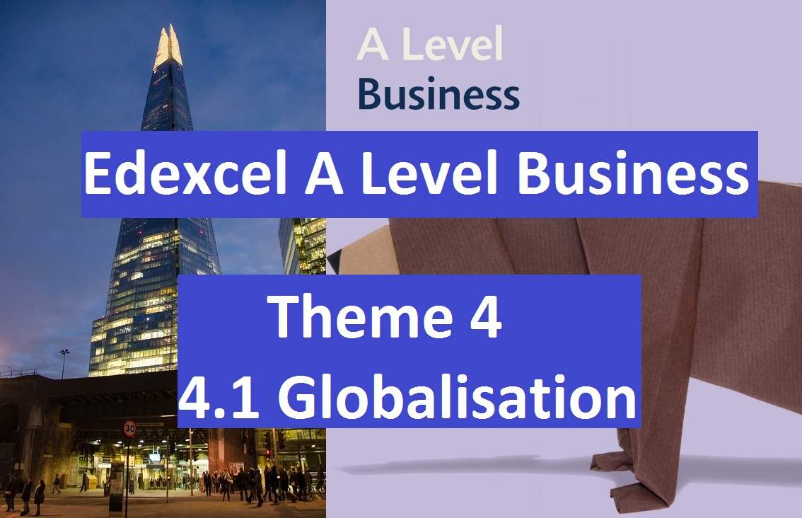Edexcel A Level Business Theme 4 - 4.1 Globalisation