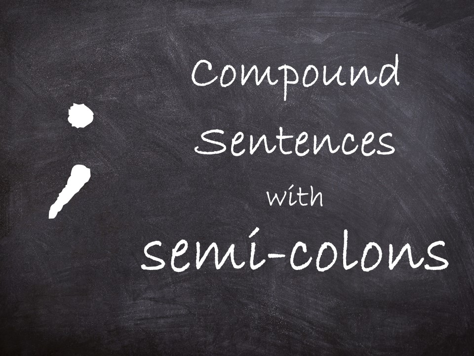 Compound sentences / semi-colons