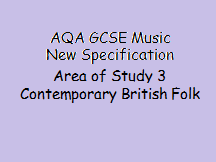 AQA GCSE Music Contemporary British Folk Music New Specification