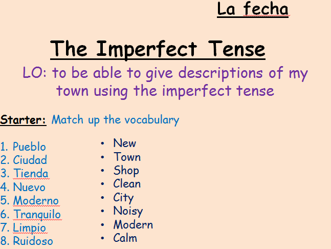 The Imperfect Tense - Describing your town - Giving descriptions - Using Present and Imperfect tense