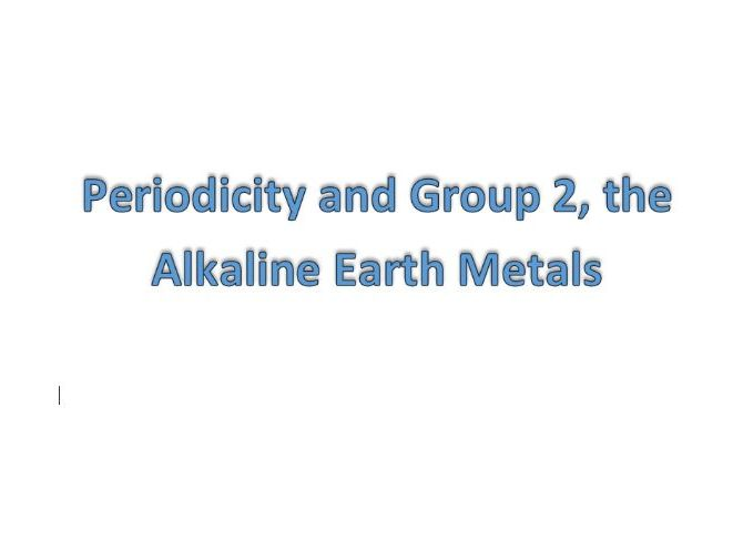 Periodicity and Group 2 the alkaline earth metals