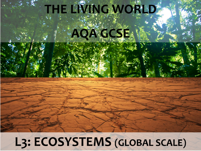 AQA GCSE (2016) - The Living World - L3 Ecosystems (global scale)