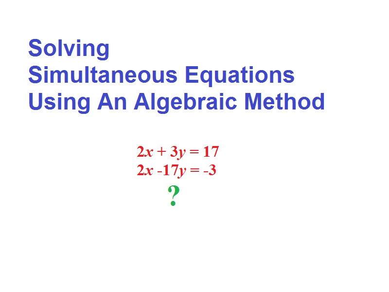 Solving Simultaneous Equations Using An Algebraic Method