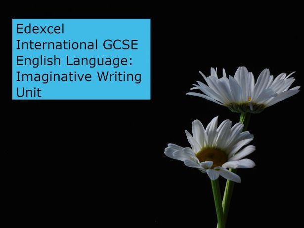 Edexcel International GCSE English Language: Imaginative Writing Unit