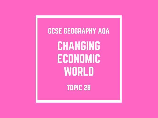GCSE Geography AQA Topic 2B: The Changing Economic World