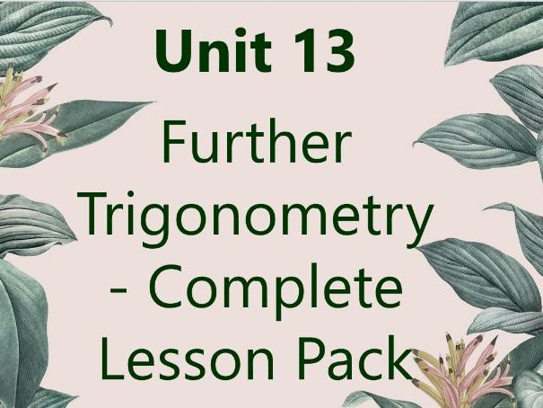 Complete Unit 13 - Further Trigonometry