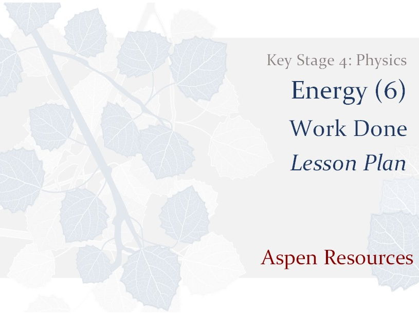 Work Done  ¦  Key Stage 4  ¦  Physics  ¦  Energy (6)  ¦  Lesson Plan