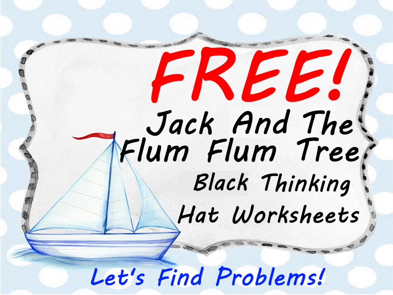 FREE Jack and the FlumFlum Tree worksheets - Black Thinking hat - Let's Find Problems!