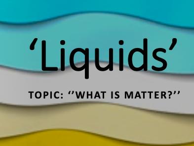 What are liquids?
