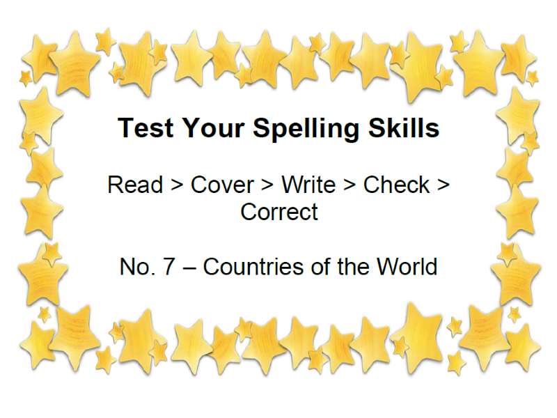 Test Your Spelling Skills Read > Cover > Write > Check > Correct No. 7 – Countries of the World