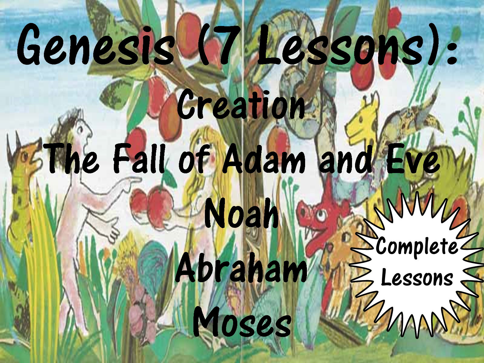 Genesis: Creation, The Fall of Adam and Eve, Noah, Abraham and Moses (7 Lessons)