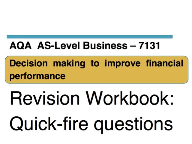 Quick-fire questions - AQA Business AS Level 7131 - Unit 5: Decision making to improve financial