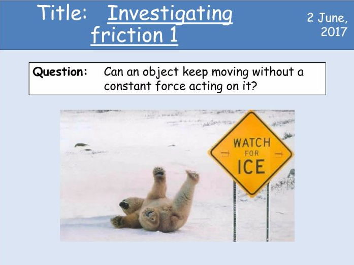 Year 7 Forces lesson 4 and 5 - Investigating friction