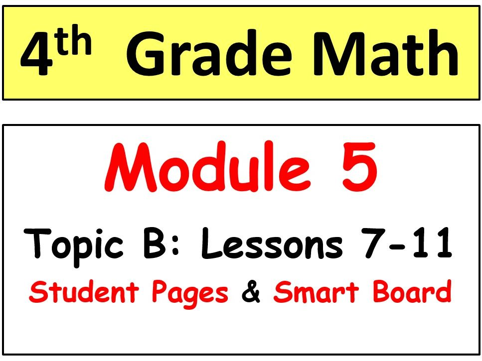 Grade 4 Math Module 3 Topic B, lessons 4-6: Smart Bd, Stud