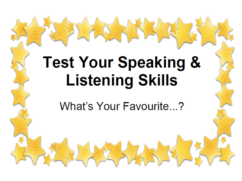 Test Your Speaking & Listening Skills What's Your Favourite...?