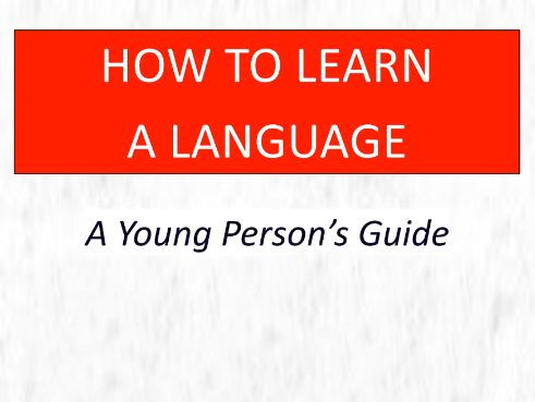 How to Learn a Language: A Young Person's Guide