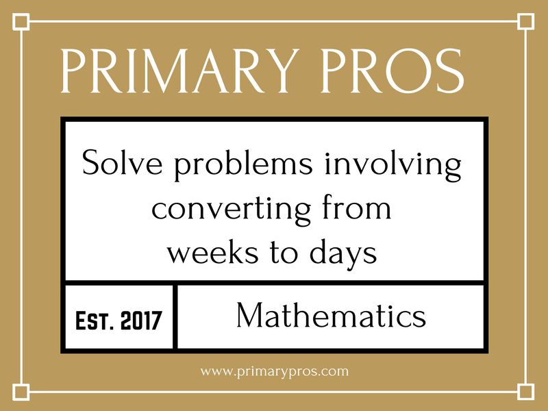 Solve problems involving converting from weeks to days