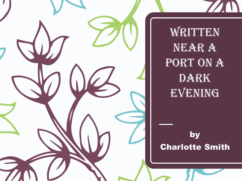 'Written Near a Port on a Dark Evening' by Charlotte Smith: Cambridge IGCSE Poetry (UK and US)