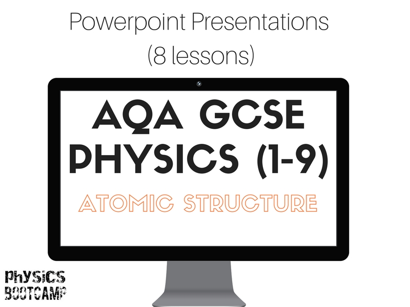 AQA GCSE Physics (1-9) ATOMIC STRUCTURE 8 powerpoint presentations