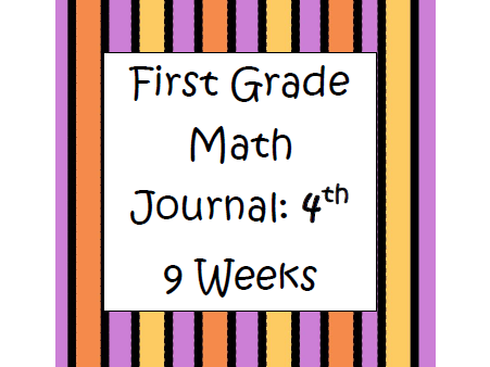 First Grade Math Journal: 4th 9 weeks