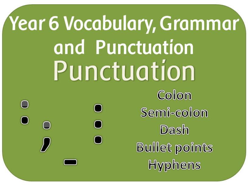 Y6 SPaG Punctuation resources:  Colon, semi-colon, dash, bullet points and hypens