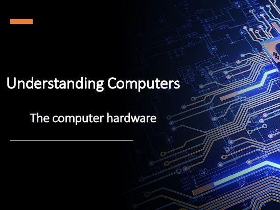 Understanding Computers - Hardware