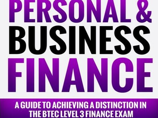 Guide to achieving a Distinction in the Unit 3 Personal & Business Finance Exam (BTEC)