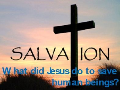 RE - Salvation: What did Jesus do to save human beings?