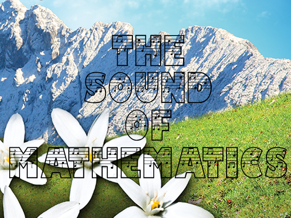 The Sound of Mathematics - An original 10 minute play based on the Sound of Music