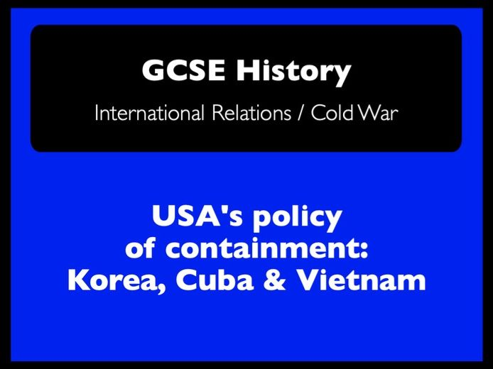 Cold War: USA's policy of containment - Korea, Cuba and Vietnam