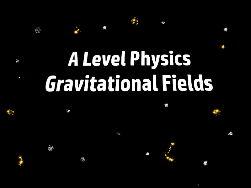 A Level Physics Gravitational Fields 6 : Gravitational Field Summary